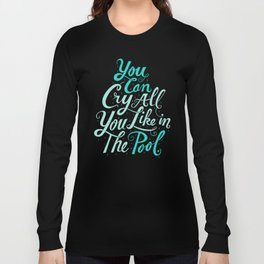 Cry in the Pool Long Sleeve T-shirt