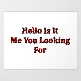 PL Hello Is It Me You Looking For Art Print