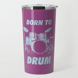 Born To Drum Funny Drums Vintage Drumming Distressed Travel Mug