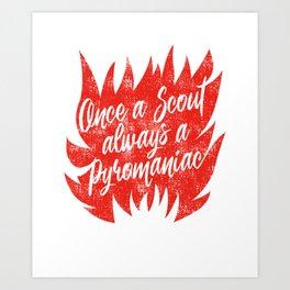 Once A Scout Always A Pyromaniac - Funny Girl & Boy Scout Art Print