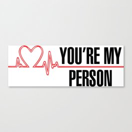"""Grey's Anatomy - """"You're My Person"""" Canvas Print"""