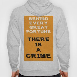 Behind Every Great Fortune There Is A Crime  Hoody