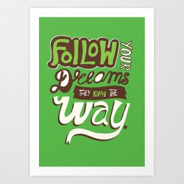 Follow your dreams, they know the way. Art Print