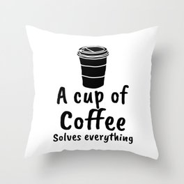 A cup of coffee solves everything Throw Pillow