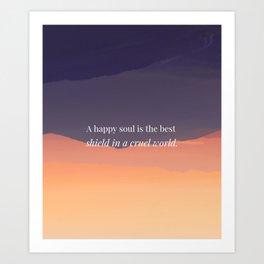 A happy soul is the best shield in a cruel world Art Print