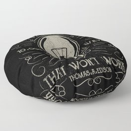 I haven't failed,i've just found 10000 ways that won't work.Thomas A. Edison Floor Pillow