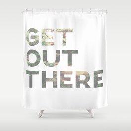 Get out there Shower Curtain