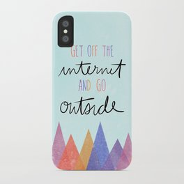 GET OFF THE INTERNET AND GO OUTSIDE iPhone Case