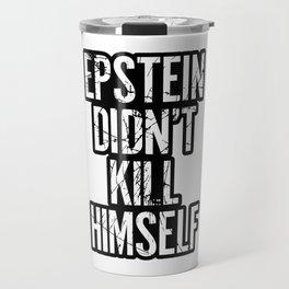 Epstein Didn't Kill Himself Travel Mug