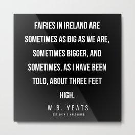 74    |200418| W.B. Yeats Quotes| W.B. Yeats Poems Metal Print
