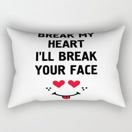 BREAK MY HEART I'LL BREAK YOUR FACE - Funny Love Valentines Day Quote Rectangular Pillow