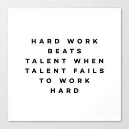 Hard work beats talent when talent fails to work hard Canvas Print
