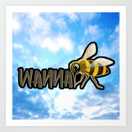 WANNA BEE Art Print