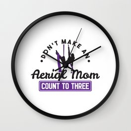 Don't Make An Aerial Mom Count To Three Gift Wall Clock