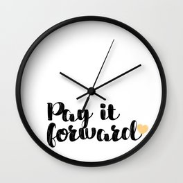 Pay It Forward Inspirational Quote Wall Clock
