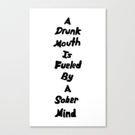 Drunk Mouth Sober Mind Canvas Print