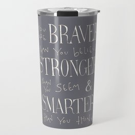 "Winnie the Pooh quote ""You are BRAVER"" Travel Mug"