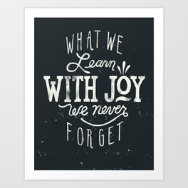 What We Learn With Joy - We Never Forget Art Print