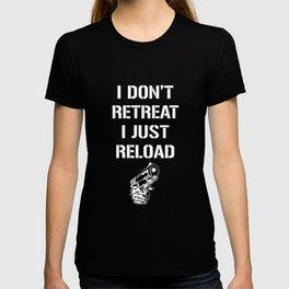 I Don't Retreat I Just Reload Second Amendment T-Shirt T-shirt
