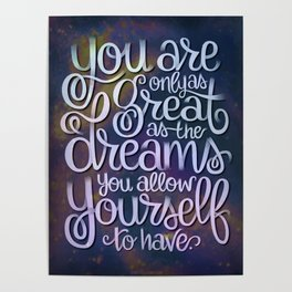 DREAMS QUOTE GALAXY PRINT (YOU ARE ONLY AS GREAT AS THE DREAMS YOU ALLOW YOURSELF TO HAVE) Poster