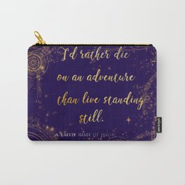 """""""I'd rather die on an adventure than live standing still"""" Quote Design Carry-All Pouch"""
