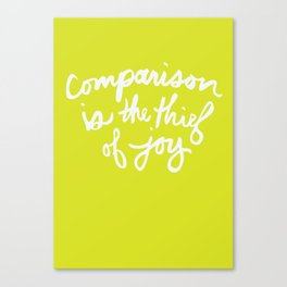 """Comparison is the Thief of Joy"" Canvas Print"