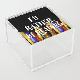 I'd rather be reading Acrylic Box