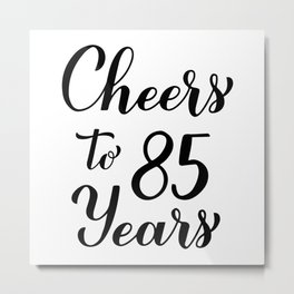 Cheers to 85 Years. 85th Birthday, Anniversary calligraphy lettering. Metal Print