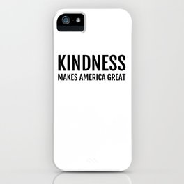Kindness Makes America Great iPhone Case