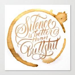 Silence is better than bullshit Canvas Print