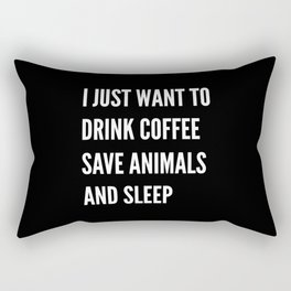 I JUST WANT TO DRINK COFFEE SAVE ANIMALS AND SLEEP (Black & White) Rectangular Pillow