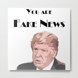You Are Fake News Metal Print