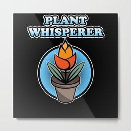 Plant Whisperer Hobby Leisure gardening gardener Metal Print
