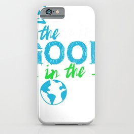 Believe there is Good in the World iPhone Case