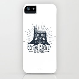 Falling Down Is Part Of Life, Getting Back Up Is Living iPhone Case