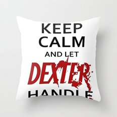 Keep Calm And Let Dexter Handle It Throw Pillow