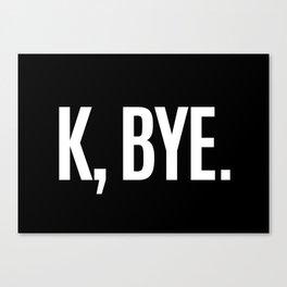 K, BYE OK BYE K BYE KBYE (Black & White) Canvas Print