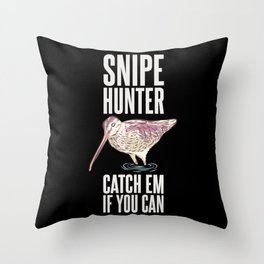 Snipe Hunter Catch Em If You Can - Funny Hunting Throw Pillow
