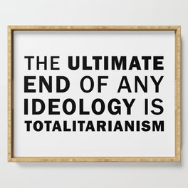 The ultimate end of any ideology is totalitarianism Serving Tray