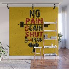 No pain No gain shut up and train Inspirational Quotes Wall Mural