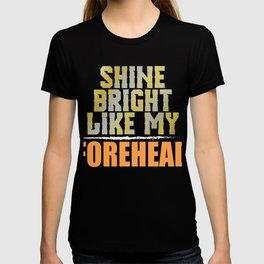 """A Shining Tee For A Wonderful You Saying """"Shine Bright Like My Forehead"""" T-shirt Design Face Part T-shirt"""