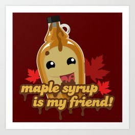 Maple syrup is my friend! Art Print