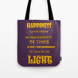 HAPPINESS CAN BE FOUND IN THE DARKEST OF TIMES   Tote Bag
