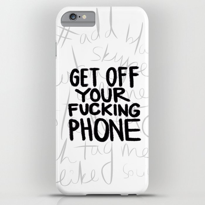 Get Off Your Fucking Phone Iphone Case By Honeytruffleco