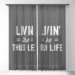 The Thug Life Funny Quote Sheer Curtain