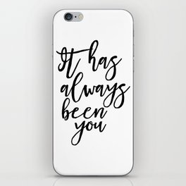 It Has Always Been You, Decor Engagement Gift, Inspirational Love iPhone Skin