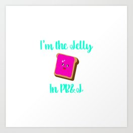 Peanut Butter and Jelly Day Foodie Quote Art Print