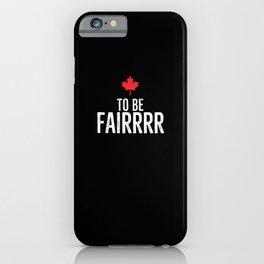 To Be Fairrrr iPhone Case