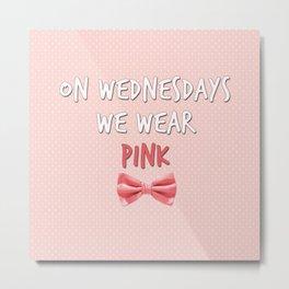 Mean Girls: On Wednesdays We Wear Pink Metal Print