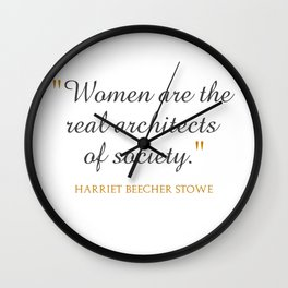 Women are the real architects of society Wall Clock